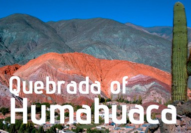 The Quebrada of  Humahuaca